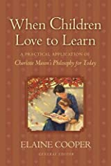 When Children Love to Learn: A Practical Application of Charlotte Mason's Philosophy for Today Paperback