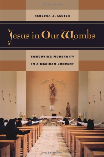 Jesus in Our Wombs: Embodying Modernity in a Mexican Convent (Ethnographic Studies in Subjectivity)
