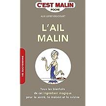 L'ail malin: Tous les bienfaits de cet ingrédient magique pour la santé, la maison et la cuisine (French Edition)