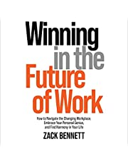 Winning in the Future of Work: How to Navigate the Changing Workplace, Embrace Your Personal Genius, and Find Harmony in Your Life