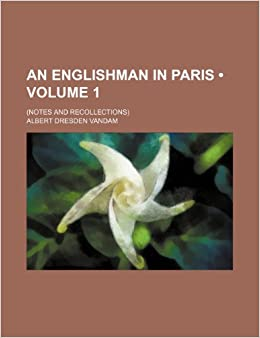 An Englishman in Paris (Volume 1): (Notes and Recollections)
