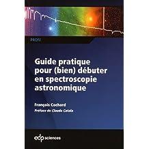 GUIDE PRATIQUE POUR DÉBUTER EN SPECTROSCOPIE ASTRONOMIE