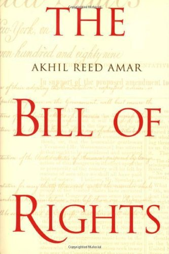 The Bill of Rights: Creation and Reconstruction (Amendments 6 10 Of The Bill Of Rights)