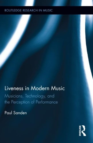 Liveness In Modern Music: Musicians, Technology, And The Perception Of Performance (Routledge Research In Music)