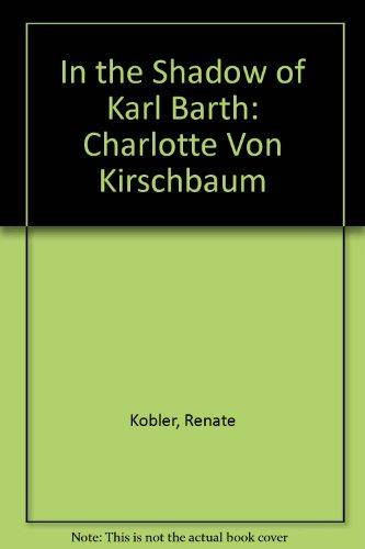 In the Shadow of Karl Barth: Charlotte Von Kirschbaum