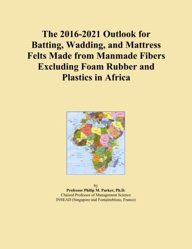 The 2016-2021 Outlook for Batting, Wadding, and Mattress Felts Made from Manmade Fibers Excluding Foam Rubber and Plastics in Africa
