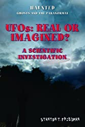 UFOs: Real or Imagined?: A Scientific Investigation (Haunted: Ghosts and the Paranormal)