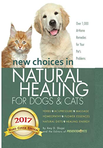 New Choices in Natural Healing for Dogs & Cats: Herbs, Acupressure, Massage, Homeopathy, Flower Essences, Natural Diets, Healing ()