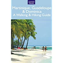 Martinique, Guadeloupe & Dominica: A Walking & Hiking Guide