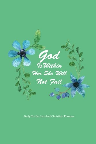 Hope Calendar Print (Daily To-Do List And Christian Planner God Is Within Her She Will Not Fail: Daily Planner Calendar Schedule Organizer And Journal Notebook, Non Dated ... and Prayer (Christian Notebook) (Volume 1))