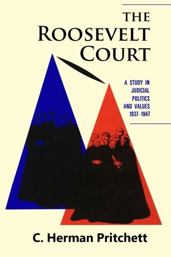 The Roosevelt Court: A Study in Judicial Politics and Values, 1937-1947 (Classics of Law & Society)