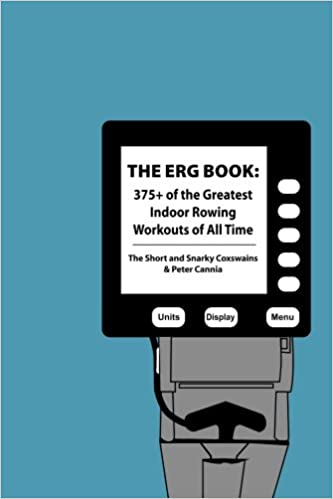 The erg book 375 of the greatest indoor rowing workouts of all the erg book 375 of the greatest indoor rowing workouts of all time the short and snarky coxswains peter cannia 9781532936722 amazon books fandeluxe Gallery
