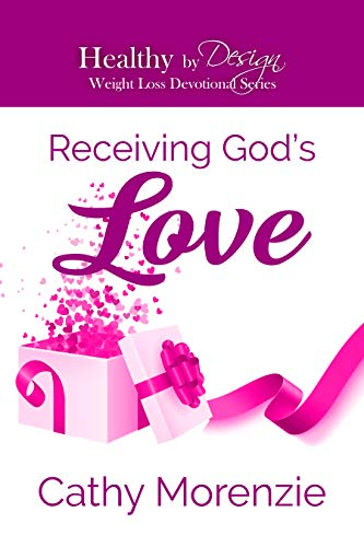 Receiving God's Love - Weight Loss Devotional by Cathy Morenzie & Geri Parisella