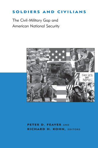 Soldiers and Civilians: The Civil-Military Gap and American National Security (BCSIA Studies in International Security)
