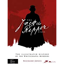 The Jack the Ripper Files: The Illustrated History of the Whitechapel Murders