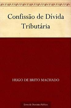 Confissão de Dívida Tributária por [de Brito Machado, Hugo]