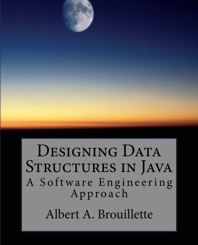 Designing Data Structures in Java: A Software Engineering Approach by CreateSpace Independent Publishing Platform