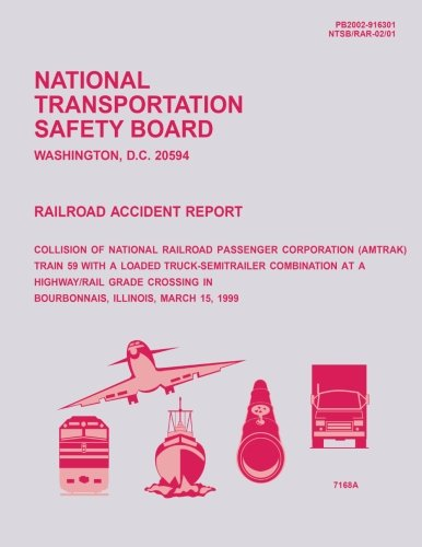 Railroad Accident Report: Collision of National Railroad Passenger Corperation Train 59 With a Loaded Truck-Semitrailer Combination at a Highway/Rail ... in Bourbonnais, Illinois, March 15, 1999