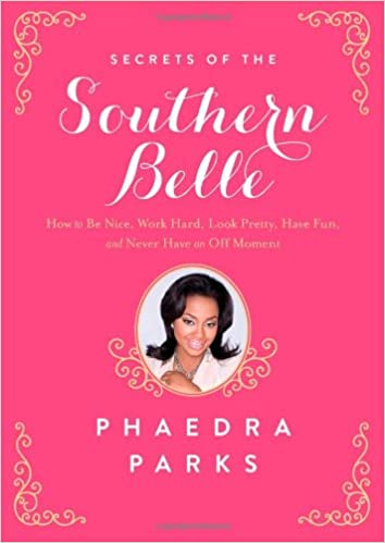 Secrets of the Southern Belle: How to Be Nice, Work Hard, Look Pretty, Have Fun, and Never Have an Off Moment: Amazon.co.uk: Phaedra Parks: 9781476715452: ...