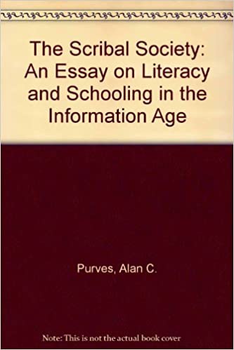 Amazoncom The Scribal Society An Essay On Literacy And Schooling  Amazoncom The Scribal Society An Essay On Literacy And Schooling In The  Information Age  Alan C Purves Ted Purves Books
