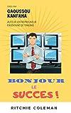 Bonjour le succès !: Tous vers le chemin qui mène à la réussite ! (French Edition)
