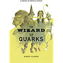 The Wizard of Quarks: A Fantasy of Particle Physics by Robert Gilmore (2012-11-08)