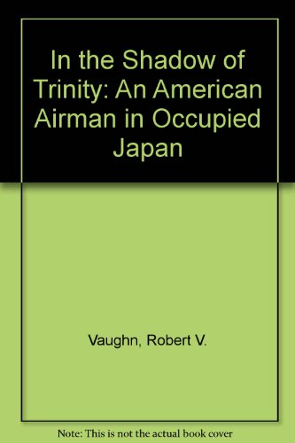 In the Shadow of Trinity: An American Airman in Occupied Japan