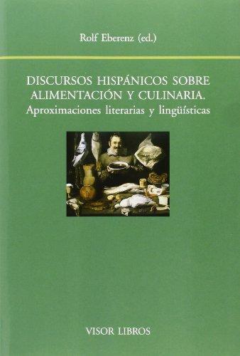 Discursos hispánicos sobre alimentación y culinaria.: Aproximaciones literarias y lingüísticas: 150 (Biblioteca Filológica Hispana) por Rolf Eberenz