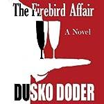 The Firebird Affair | Dusko Doder