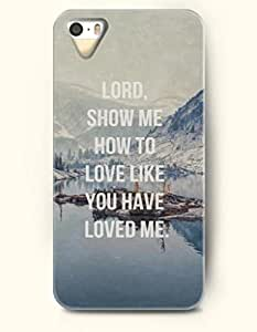 iPhone 5 5S Case OOFIT Phone Hard Case ** NEW ** Case with Design Lord Show Me How To Love Like You Have Loved Me - Bible Verses - Case for Apple iPhone 5/5s by icecream design