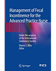 Management of Fecal Incontinence for the Advanced Practice Nurse: Under the auspices of the International Continence Society