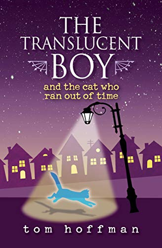 The Translucent Boy and the Cat Who Ran Out of Time (The Translucent Boy Book 2)