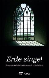 Erde singe: Spiegel der Katholischen Kirchenmusik in Deutschland