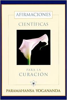 Afirmaciones Cientif??cas para la Curaci??n: Teor??a y Pr??ctica de la Concentraci??n (Spanish Edition) by Paramahansa Yogananda (1972-10-01)