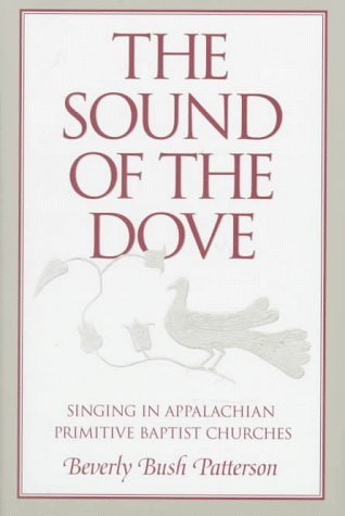 Books : The Sound of Dove: Singing in Appalachian Primitive Baptist Churches (Music in American Life) by Beverly Patterson (1995-03-01)