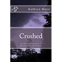 Crushed, An Amazing True Story of Determination and Survival