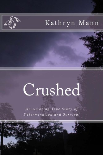 Crushed, An Amazing True Story of Determination and Survival by [Mann, Kathryn]