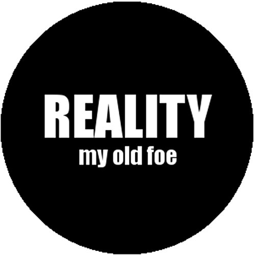 Old Metal Pin (Badge Button Pin Reality My Old Foe Ironic Funny Punk Goth Emo Metal Geek Nerd)