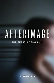 Afterimage (The Enertia Trials Book 1) by [Kowallis, J.]