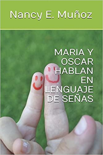 Amazon.com: MARIA Y OSCAR HABLAN EN LENGUAJE DE SENAS (Spanish Edition) (9781980332954): Nancy E. Munoz, Tania Couso: Books