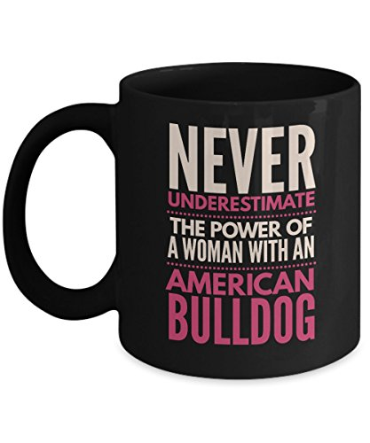 Never Underestimate The Power of a Woman with an American Bulldog Mug - Black Coffee Cup - Dog Lover Gifts and Accessorie