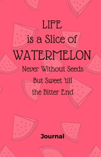 Download Life is a Slice of Watermelon, Never Without Seeds But Sweet Till the Bitter End: Blank Lined Journal & Notebook for Adults, Teens or Kids (Elite Journal) ebook