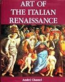 Art of the Italian Renaissance, Andre Chastel, 0517656868