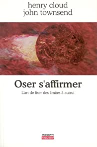 Oser s'affirmer : L'art de fixer des limites à autrui par Henry Cloud
