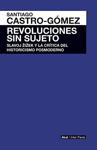 Revoluciones sin sujeto. Slavoj Zizek y crítica historicismo postmoderno (Spanish Edition) by [