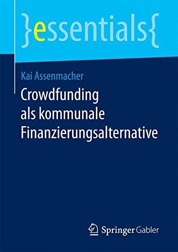 Crowdfunding als kommunale Finanzierungsalternative (essentials) Taschenbuch – 10. Februar 2017 Kai Assenmacher Springer Gabler 3658171529 Betriebswirtschaft
