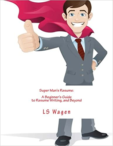 Beyond Resume | Super Man S Resume A Beginner S Guide To Resume Writing And Beyond