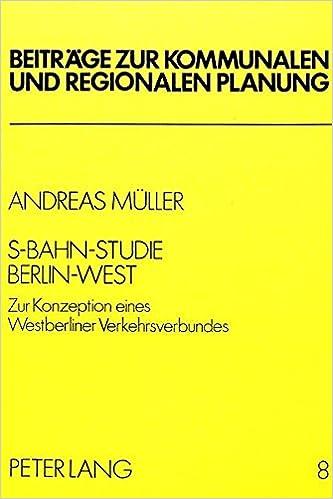 S-Bahn - Studie Berlin-West: Zur Konzeption Eines Westberliner Verkehrsverbundes (Beitraege Zur Kommunalen Und Regionalen Planung)