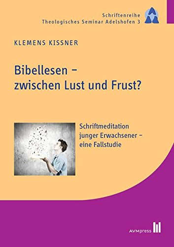 Bibellesen - zwischen Lust und Frust?: Schriftmeditation junger Erwachsener - eine Fallstudie (Schriftenreihe Theologisches Seminar Adelshofen)