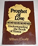 img - for Prophet of Love: Understanding the Book of Hosea by William J. Doorley (1991-06-02) book / textbook / text book